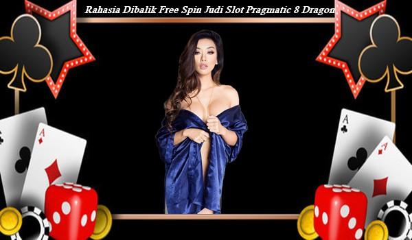 Rahasia Dibalik Free Spin Judi Slot Pragmatic 8 Dragon