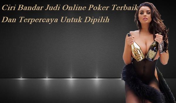 Ciri Bandar Judi Online Poker Terbaik Dan Terpercaya Untuk Dipilih