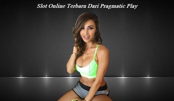 Slot Online Terbaru Dari Pragmatic Play